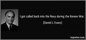 quote i got called back into the navy during the korean war daniel j