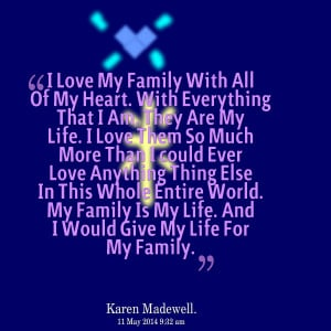 Quotes Picture: i love my family with all of my heart with everything ...