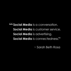 ... Social Media is connectedness. ~ Sarah Beth Rosa #SocialMedia #Quotes