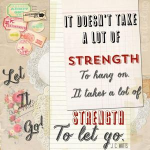... strength to let go. ~ J. C. Watts Quote on threelittlekittens.com/blog