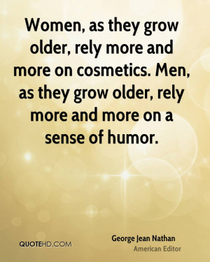 Women, as they grow older, rely more and more on cosmetics. Men, as ...