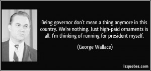 Being governor don't mean a thing anymore in this country. We're ...