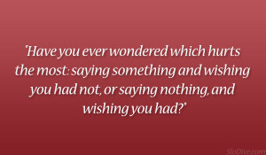 Have you ever wondered which hurts the most: saying something and ...
