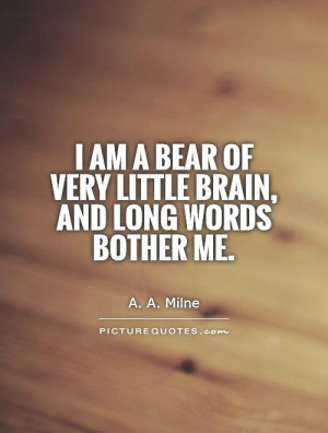 ... Bear of Very Little Brain, and long words bother me Picture Quote #1