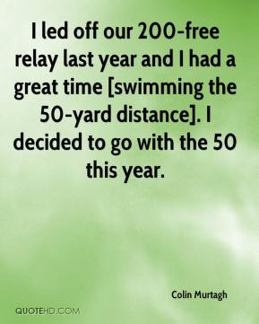 Colin Murtagh - I led off our 200-free relay last year and I had a ...