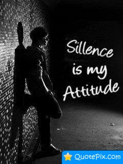 Love My Attitude Quotes Silence is my attitude