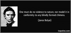 One must do no violence to nature, nor model it in conformity to any ...
