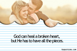 ... Broken Heart,But He Has to Have all the pieces ~ Inspirational Quote