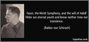 youth and know neither time nor transience. - Baldur von Schirach