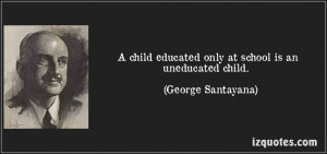 ... is an uneducated child. (George Santayana) #quotes #quote #quotations