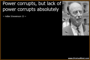 ... power corrupts absolutely - Adlai Stevenson II Quotes - StatusMind.com