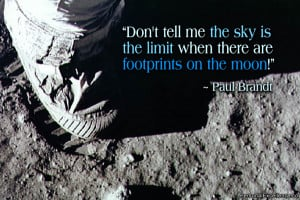"... is the limit when there are footprints on the moon!"" ~ Paul Brandt"