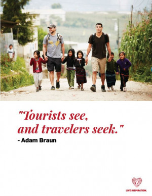 Tourists see, and travelers seek.