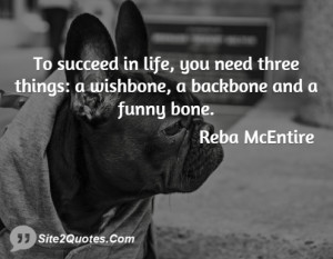To succeed in life, you need three things: a wishbone, a backbone and ...