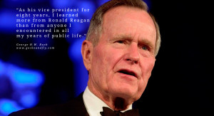 George H.W. Bush Quotes As his vice president for eight years, I ...