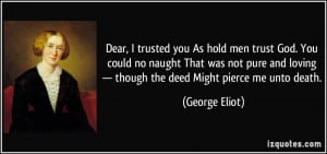 Dear, I trusted you As hold men trust God. You could no naught That ...