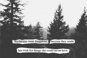 Sonhar acordado era perigoso, porque ele fazia ela desejar por coisas ...