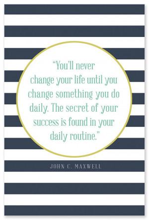 ... of your success if found in your daily routine. – John C. Maxwell