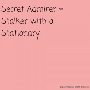 Secret Admirer = Stalker with a Stationary