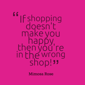 Quotes Picture: if shopping doesn't make you happy then you're in the ...