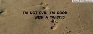 not Evil I m good