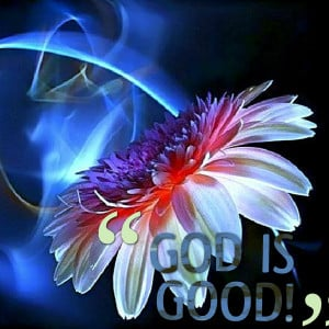 Quotes Picture: god is good!