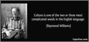 Culture is one of the two or three most complicated words in the ...