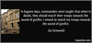 ... intend to march my troops towards the sound of gunfire. - Jo Grimond