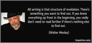 All writing is that structure of revelation. There's something you ...