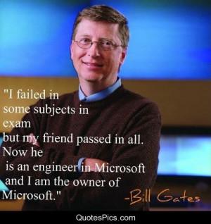 failed some subjects… – Bill Gates