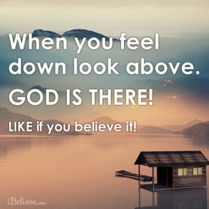 When you feel down look above