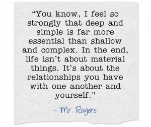Mr. Rogers full quote about deep and simple vs. shallow and complex.