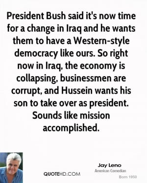 President Bush said it's now time for a change in Iraq and he wants ...
