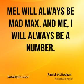Patrick McGoohan - Mel will always be Mad Max, and me, I will always ...