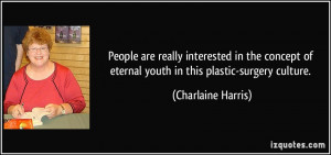 ... of eternal youth in this plastic-surgery culture. - Charlaine Harris
