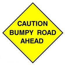 Caution: Bumpy Road Ahead