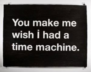 love, quotes, text, thoughts, time, time machine, truths, wish, words