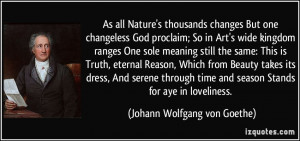 As all Nature's thousands changes But one changeless God proclaim; So ...