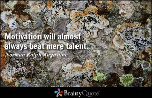 ... will almost always beat mere talent. - Norman Ralph Augustine