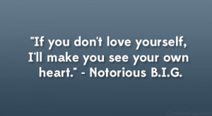 "... yourself, I'll make you see your own heart."" – Notorious B.I.G"