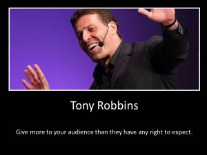... to your audience than they have any right to expect.- Tony Robbins