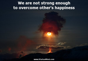 strong enough to overcome other's happiness - Alexandre Dumas Quotes ...
