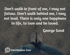 ... not lead. There is only one happiness in life, to love and be loved