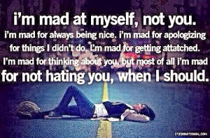 mad at myself, not you . . .