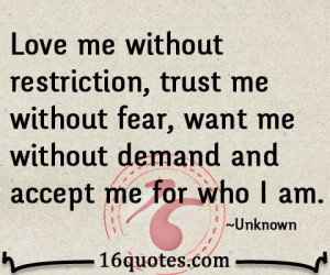 Love me without restriction, trust me without fear, want me without ...