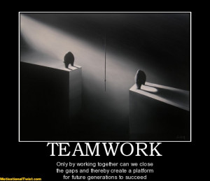 TEAMWORK - Only by working together can we close the gaps and thereby ...