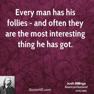 Every man has his follies - and often they are the most interesting ...