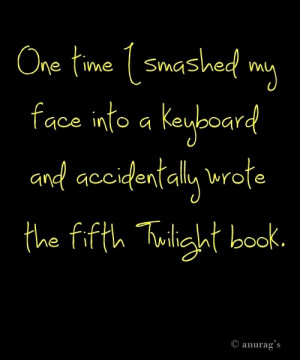 ... Keyboard And Accidentally Wrote Th Fifth Twilight Book - Funny Quotes