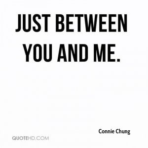 just between you and me.
