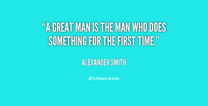 quote-Alexander-Smith-a-great-man-is-the-man-who-57754.png